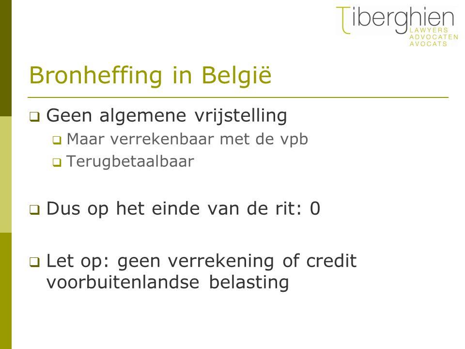 Bronheffing in België  Geen algemene vrijstelling  Maar verrekenbaar met de vpb  Terugbetaalbaar  Dus op het einde van de rit: 0  Let op: geen ve