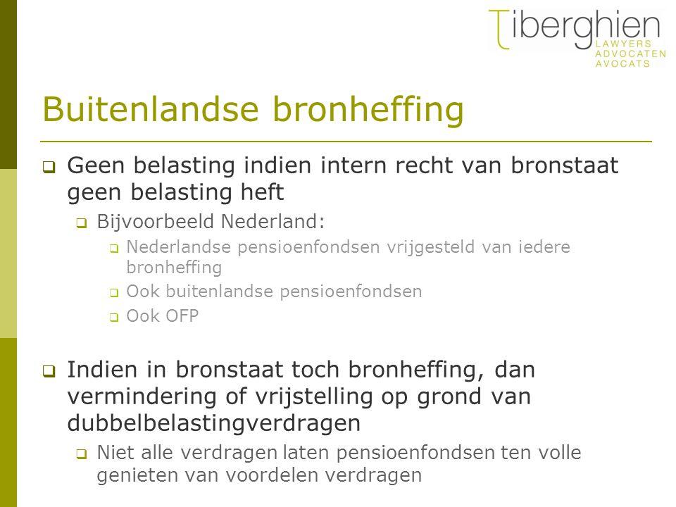 Buitenlandse bronheffing  Geen belasting indien intern recht van bronstaat geen belasting heft  Bijvoorbeeld Nederland:  Nederlandse pensioenfondse