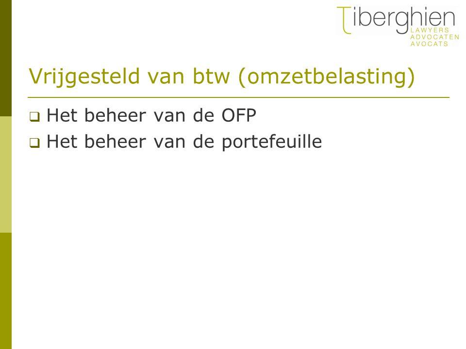 Vrijgesteld van btw (omzetbelasting)  Het beheer van de OFP  Het beheer van de portefeuille