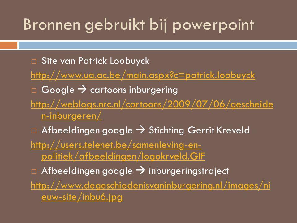 Bronnen gebruikt bij powerpoint  Site van Patrick Loobuyck http://www.ua.ac.be/main.aspx?c=patrick.loobuyck  Google  cartoons inburgering http://we