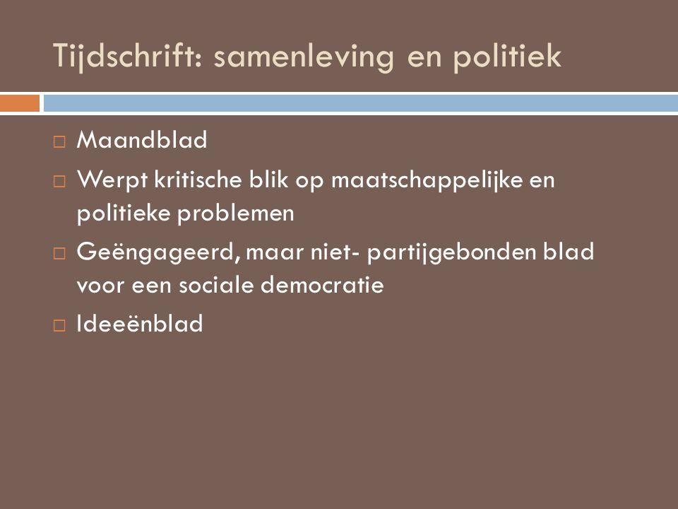 Tijdschrift: samenleving en politiek  Maandblad  Werpt kritische blik op maatschappelijke en politieke problemen  Geëngageerd, maar niet- partijgeb