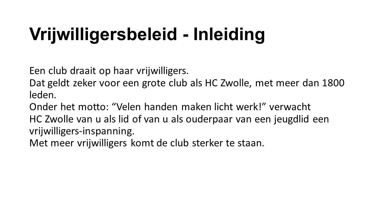 Vrijwilligersbeleid - Inleiding Een club draait op haar vrijwilligers. Dat geldt zeker voor een grote club als HC Zwolle, met meer dan 1800 leden. Ond