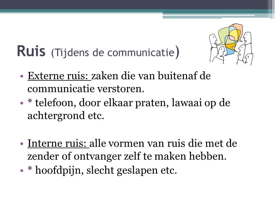 Ruis (Tijdens de communicatie ) Externe ruis: zaken die van buitenaf de communicatie verstoren. * telefoon, door elkaar praten, lawaai op de achtergro