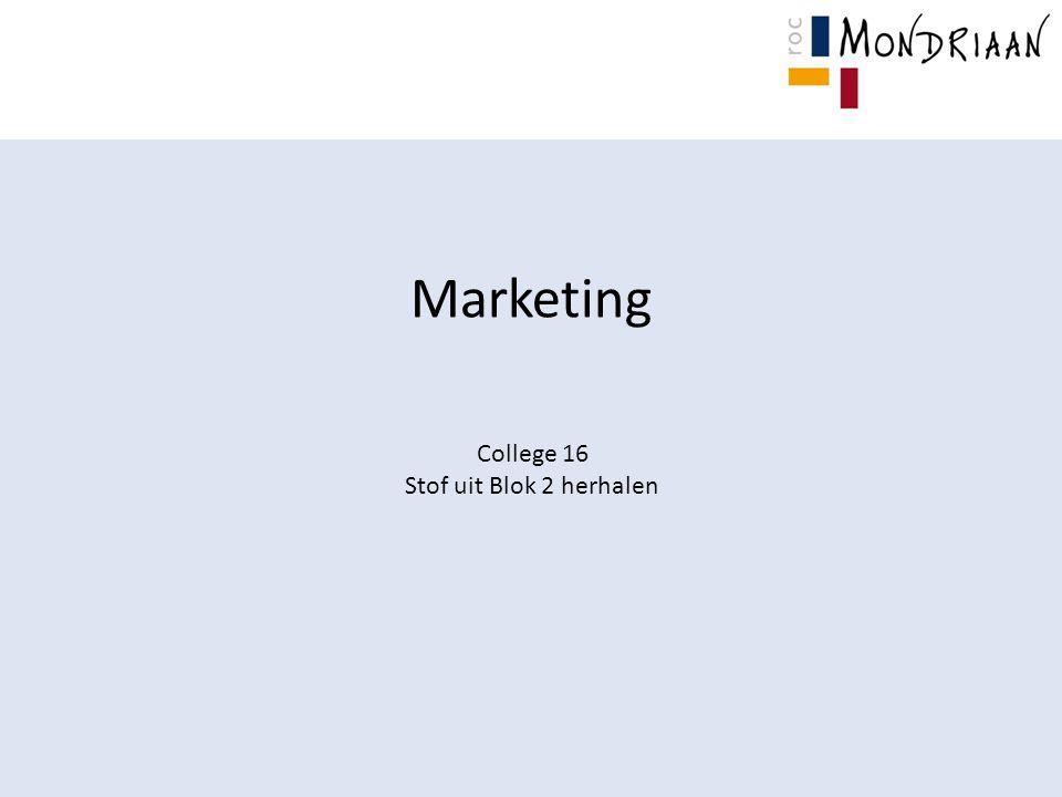 Marketing College 16 Stof uit Blok 2 herhalen