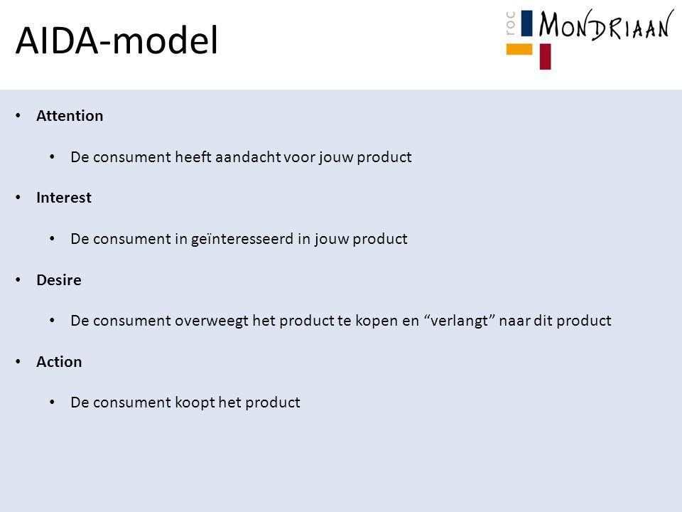 AIDA-model Attention De consument heeft aandacht voor jouw product Interest De consument in geïnteresseerd in jouw product Desire De consument overweegt het product te kopen en verlangt naar dit product Action De consument koopt het product