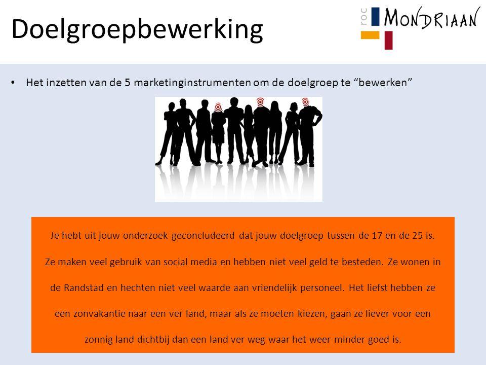Doelgroepbewerking Het inzetten van de 5 marketinginstrumenten om de doelgroep te bewerken Je hebt uit jouw onderzoek geconcludeerd dat jouw doelgroep tussen de 17 en de 25 is.