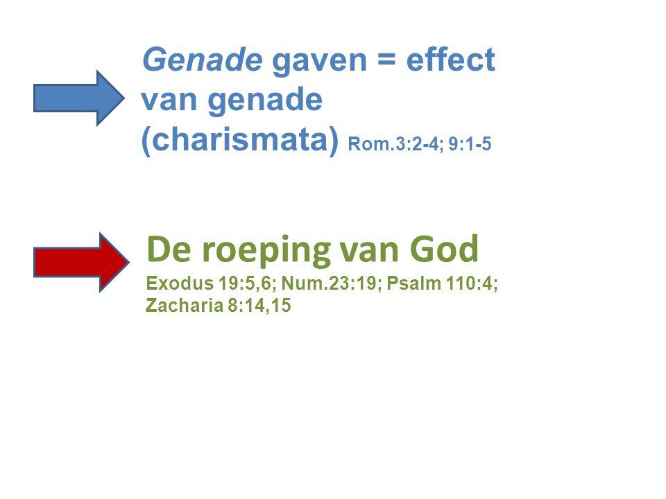 Genade gaven = effect van genade (charismata) Rom.3:2-4; 9:1-5 De roeping van God Exodus 19:5,6; Num.23:19; Psalm 110:4; Zacharia 8:14,15