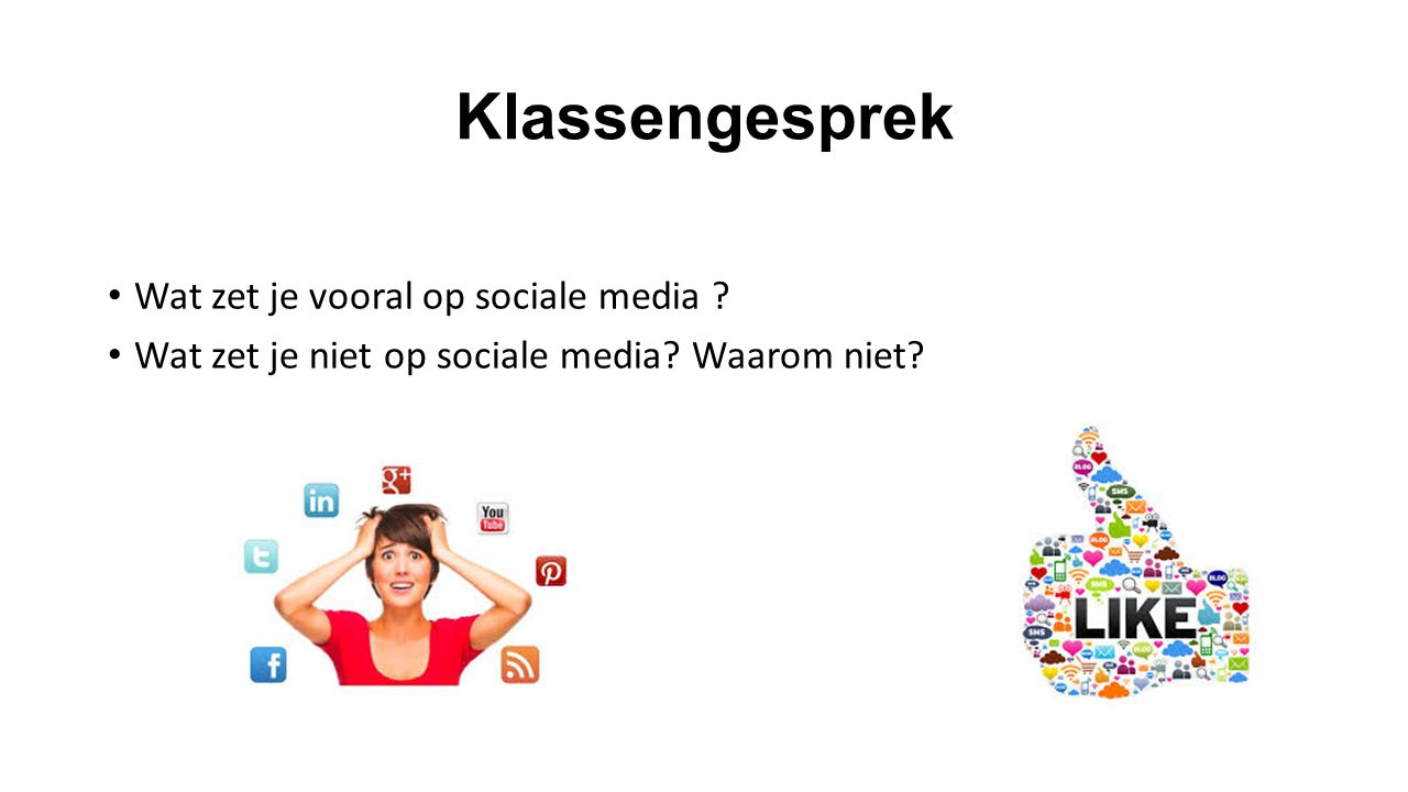 Klassengesprek Wat zet je vooral op sociale media Wat zet je niet op sociale media Waarom niet
