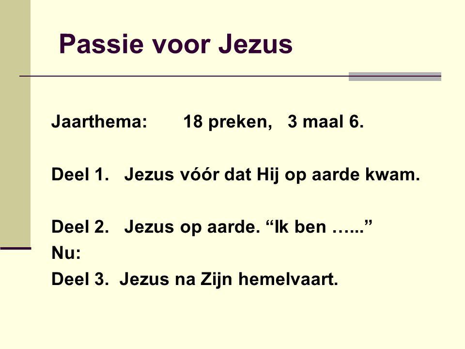 Passie voor Jezus Jaarthema: 18 preken, 3 maal 6. Deel 1.