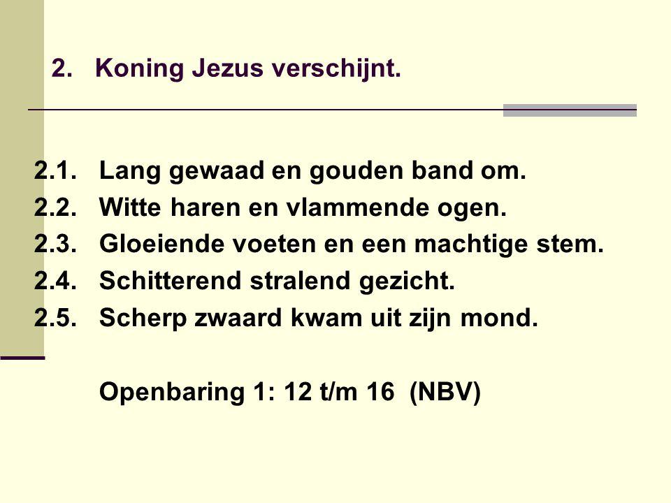 2. Koning Jezus verschijnt. 2.1. Lang gewaad en gouden band om.