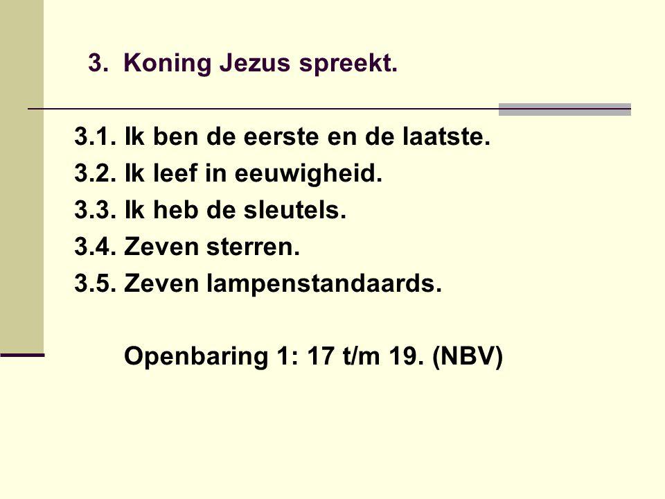 3. Koning Jezus spreekt. 3.1. Ik ben de eerste en de laatste.