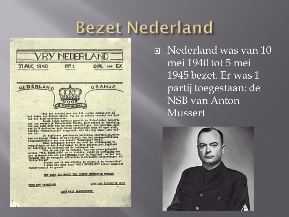  Nederland was van 10 mei 1940 tot 5 mei 1945 bezet. Er was 1 partij toegestaan: de NSB van Anton Mussert