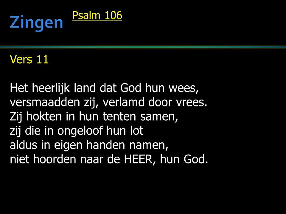 Vers 11 Het heerlijk land dat God hun wees, versmaadden zij, verlamd door vrees. Zij hokten in hun tenten samen, zij die in ongeloof hun lot aldus in