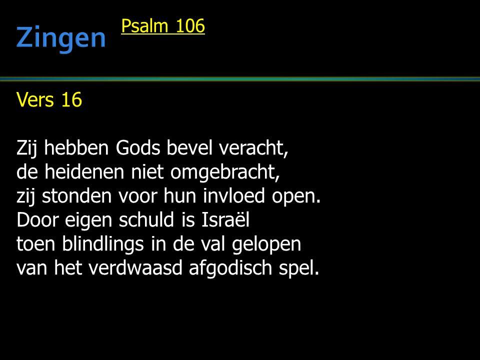 Vers 16 Zij hebben Gods bevel veracht, de heidenen niet omgebracht, zij stonden voor hun invloed open. Door eigen schuld is Israël toen blindlings in