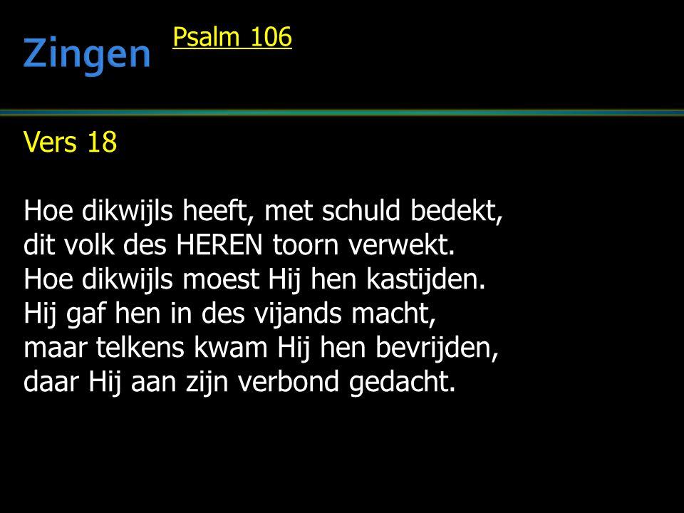 Vers 18 Hoe dikwijls heeft, met schuld bedekt, dit volk des HEREN toorn verwekt.