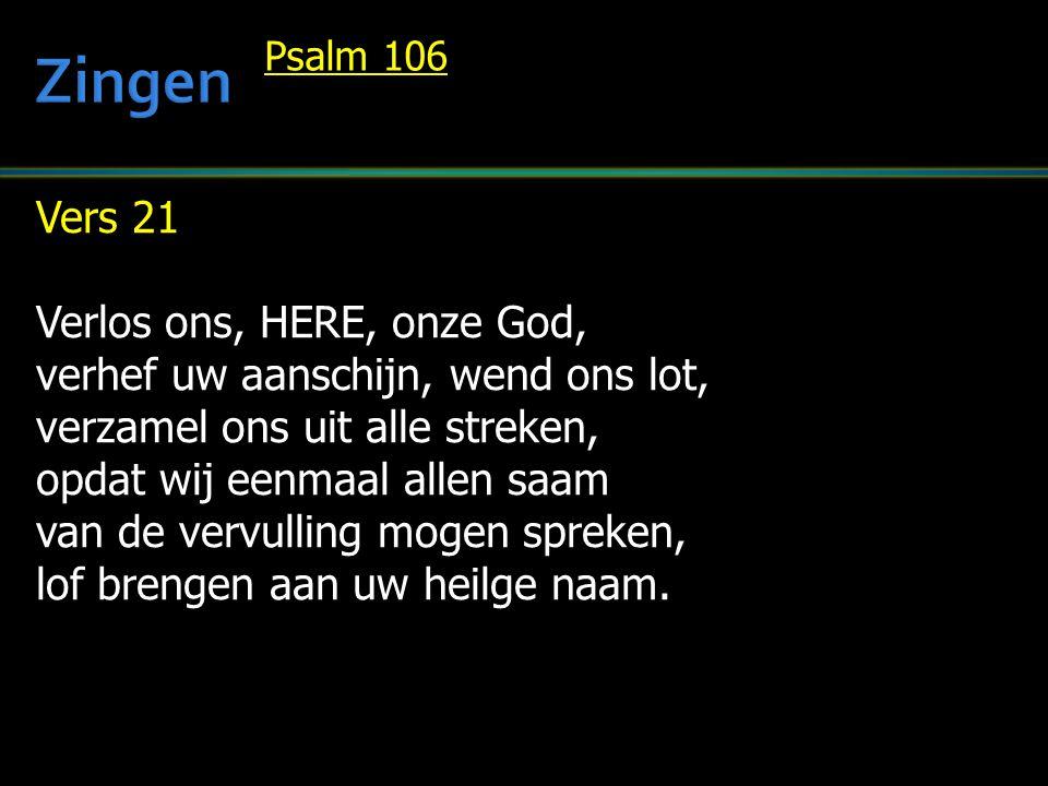 Vers 21 Verlos ons, HERE, onze God, verhef uw aanschijn, wend ons lot, verzamel ons uit alle streken, opdat wij eenmaal allen saam van de vervulling mogen spreken, lof brengen aan uw heilge naam.