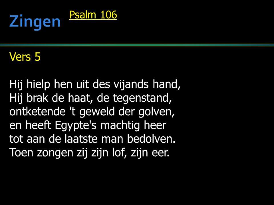 Vers 5 Hij hielp hen uit des vijands hand, Hij brak de haat, de tegenstand, ontketende 't geweld der golven, en heeft Egypte's machtig heer tot aan de