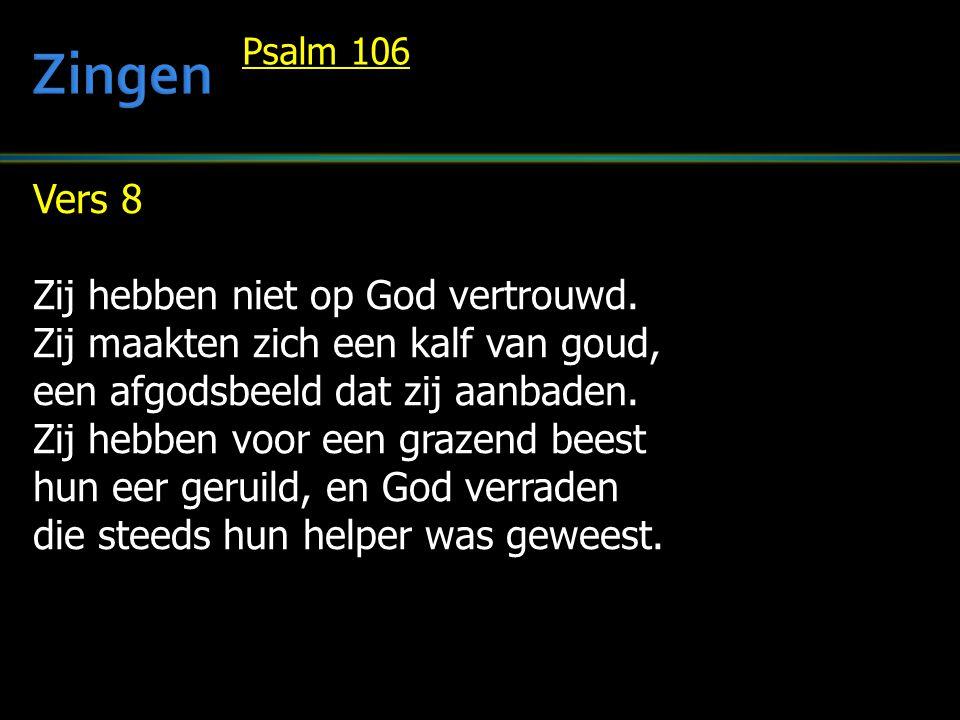 Vers 8 Zij hebben niet op God vertrouwd. Zij maakten zich een kalf van goud, een afgodsbeeld dat zij aanbaden. Zij hebben voor een grazend beest hun e