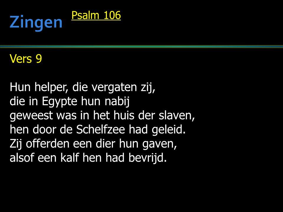 Vers 9 Hun helper, die vergaten zij, die in Egypte hun nabij geweest was in het huis der slaven, hen door de Schelfzee had geleid.