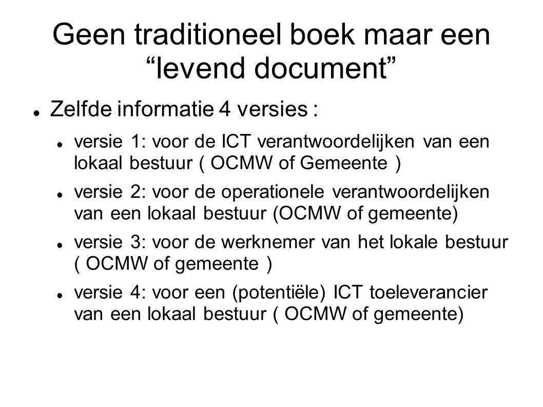 Telkens met meer / andere informatie maar gebaseerd op het corpus met een andere insteek telkens vanuit 3 mogelijke toestanden : OCMW Gemeente combinatie / integratie van beiden Eerste versie is versie 1 voor de lokale ICT verantwoordelijke
