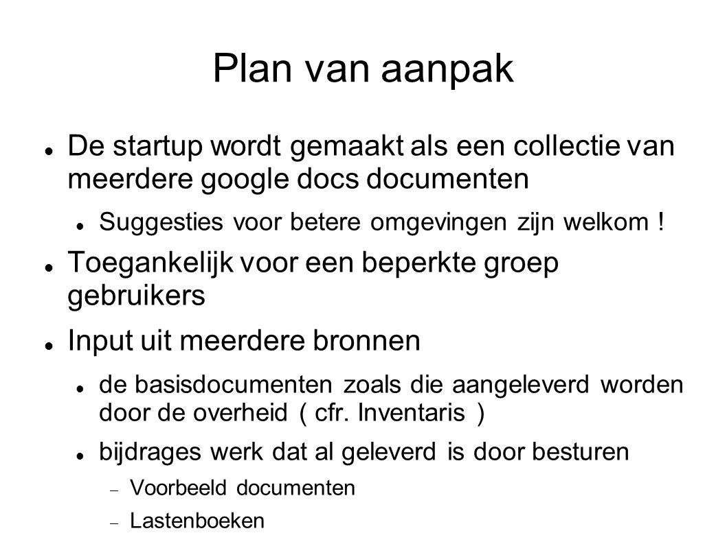 Plan van aanpak De startup wordt gemaakt als een collectie van meerdere google docs documenten Suggesties voor betere omgevingen zijn welkom .