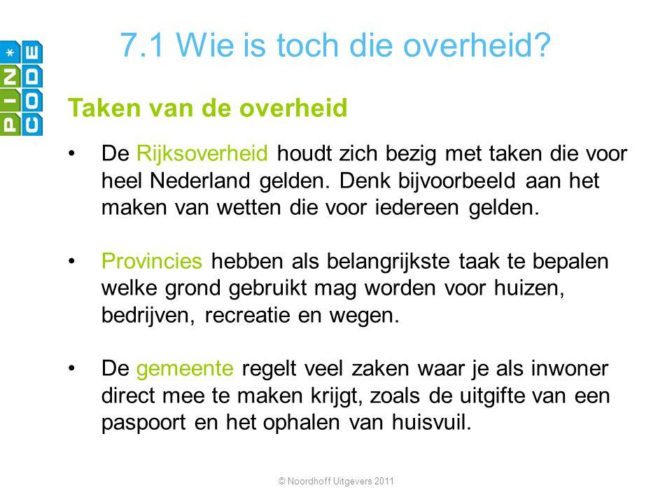 7.1 Wie is toch die overheid? Taken van de overheid De Rijksoverheid houdt zich bezig met taken die voor heel Nederland gelden. Denk bijvoorbeeld aan