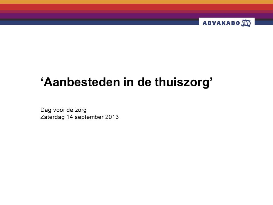 Dag voor de zorg Zaterdag 14 september 2013 'Aanbesteden in de thuiszorg'