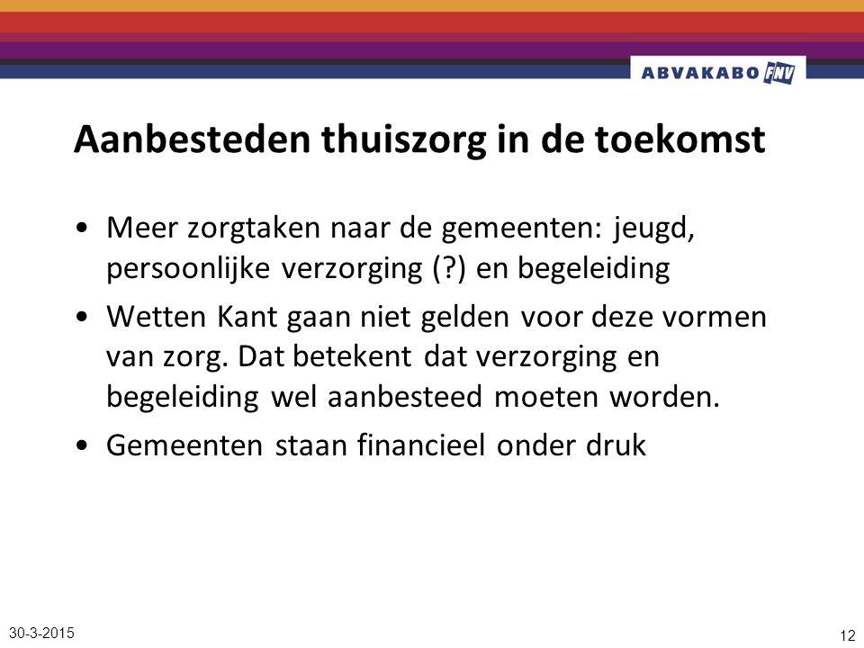 Aanbesteden thuiszorg in de toekomst Meer zorgtaken naar de gemeenten: jeugd, persoonlijke verzorging ( ) en begeleiding Wetten Kant gaan niet gelden voor deze vormen van zorg.