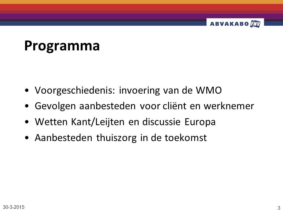 30-3-2015 3 Programma Voorgeschiedenis: invoering van de WMO Gevolgen aanbesteden voor cliënt en werknemer Wetten Kant/Leijten en discussie Europa Aanbesteden thuiszorg in de toekomst