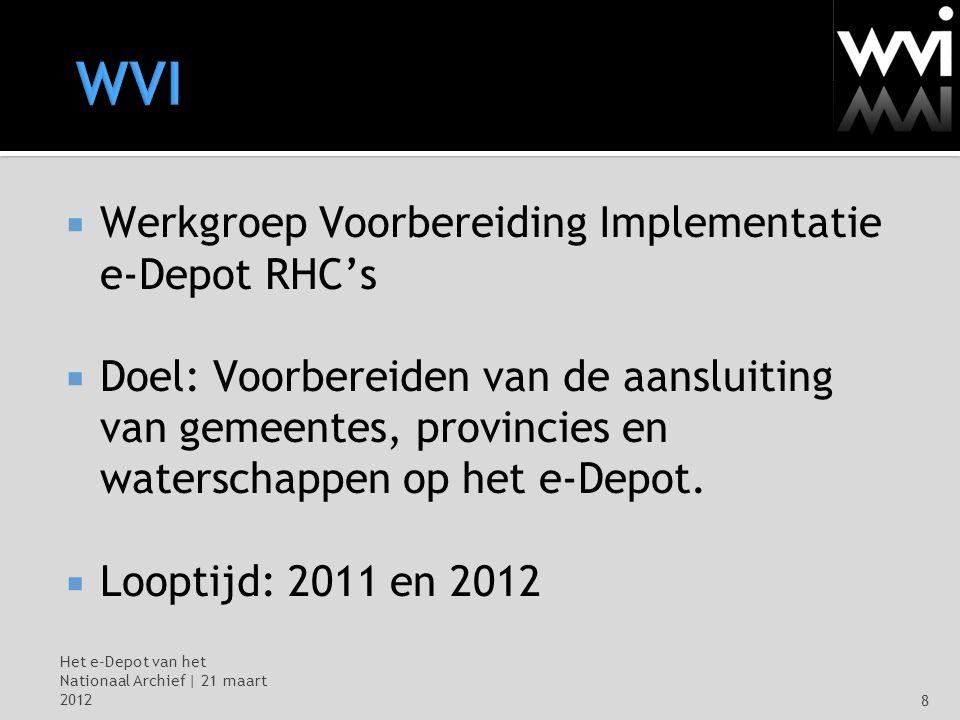 Het e-Depot van het Nationaal Archief | 21 maart 20128 WVI  Werkgroep Voorbereiding Implementatie e-Depot RHC's  Doel: Voorbereiden van de aansluiting van gemeentes, provincies en waterschappen op het e-Depot.