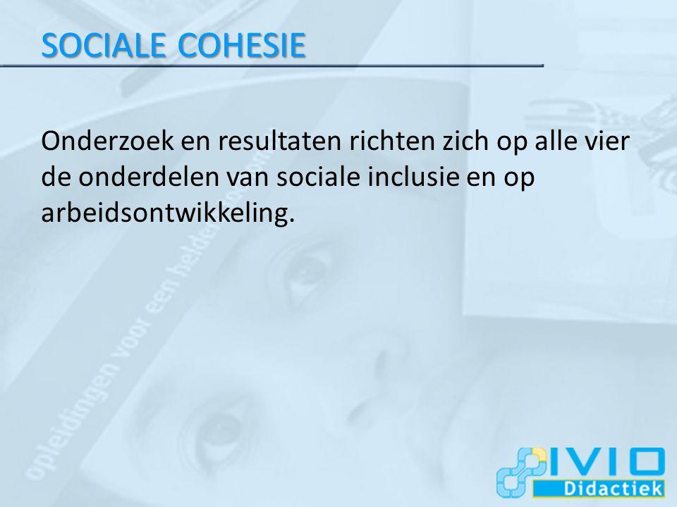 SOCIALE COHESIE Onderzoek en resultaten richten zich op alle vier de onderdelen van sociale inclusie en op arbeidsontwikkeling.