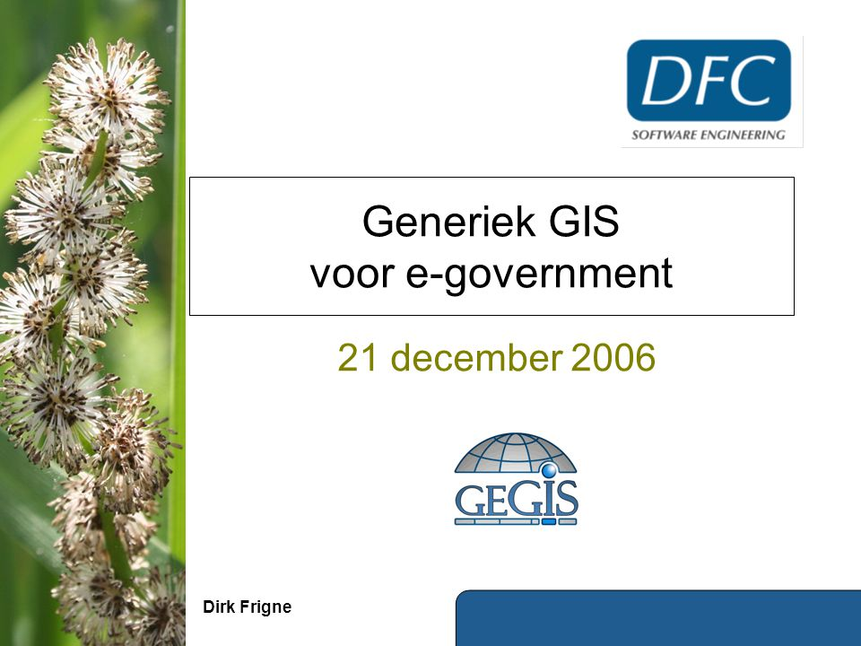 Generiek GIS voor e-government 21 december 2006 Dirk Frigne