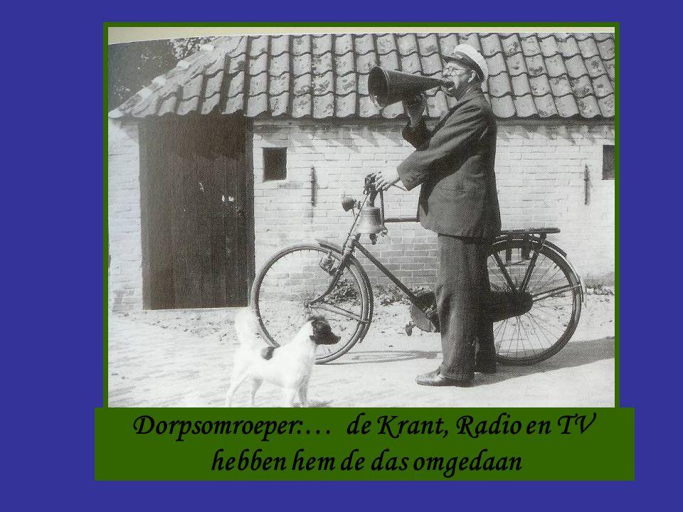 Dorpsomroeper Dorpsomroeper:… de Krant, Radio en TV hebben hem de das omgedaan