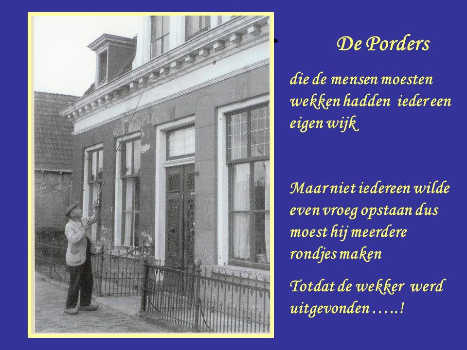 Porder De Porders die de mensen moesten wekken hadden ieder een eigen wijk Maar niet iedereen wilde even vroeg opstaan dus moest hij meerdere rondjes
