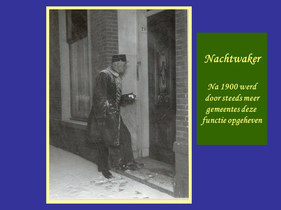Nachtwaker Nachtwaker Na 1900 werd door steeds meer gemeentes deze functie opgeheven