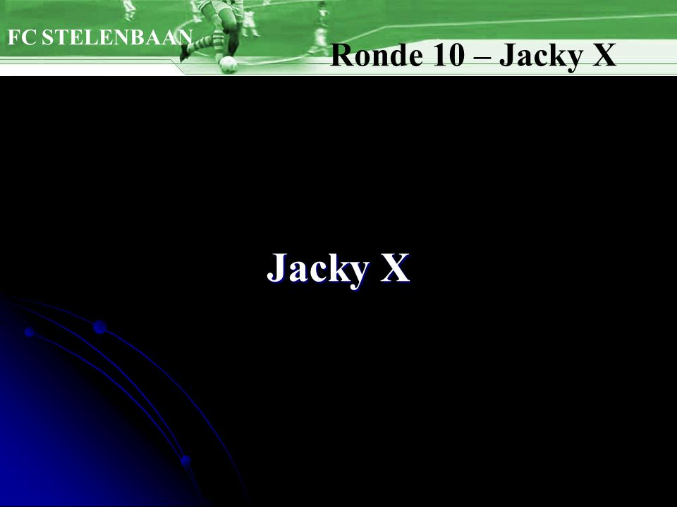 Jacky X FC STELENBAAN Ronde 10 – Jacky X