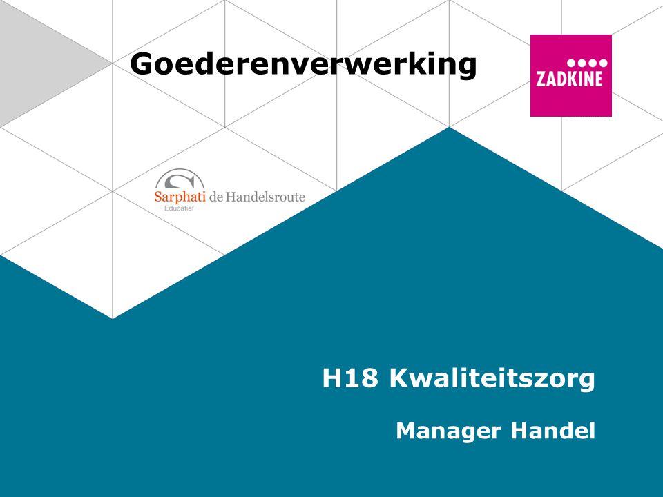 Kwaliteit in de logistiek Goederen voldoen aan de gestelde eisen en behoeften van de klant Kwaliteitszorg Activiteiten om kwaliteit te realiseren 2 Goederenverwerking | Manager Handel Kwaliteit
