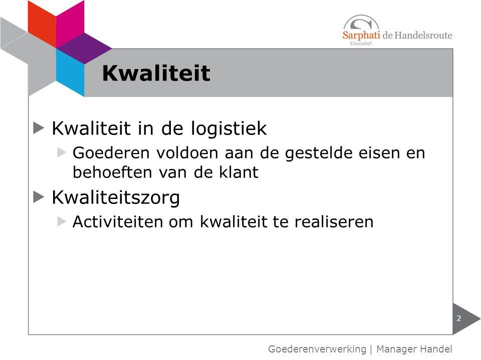 Kwaliteit in de logistiek Goederen voldoen aan de gestelde eisen en behoeften van de klant Kwaliteitszorg Activiteiten om kwaliteit te realiseren 2 Go