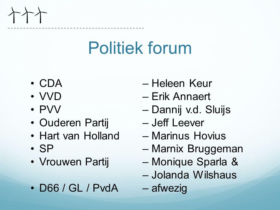 Politiek forum CDA – Heleen Keur VVD– Erik Annaert PVV– Dannij v.d. Sluijs Ouderen Partij– Jeff Leever Hart van Holland– Marinus Hovius SP– Marnix Bru