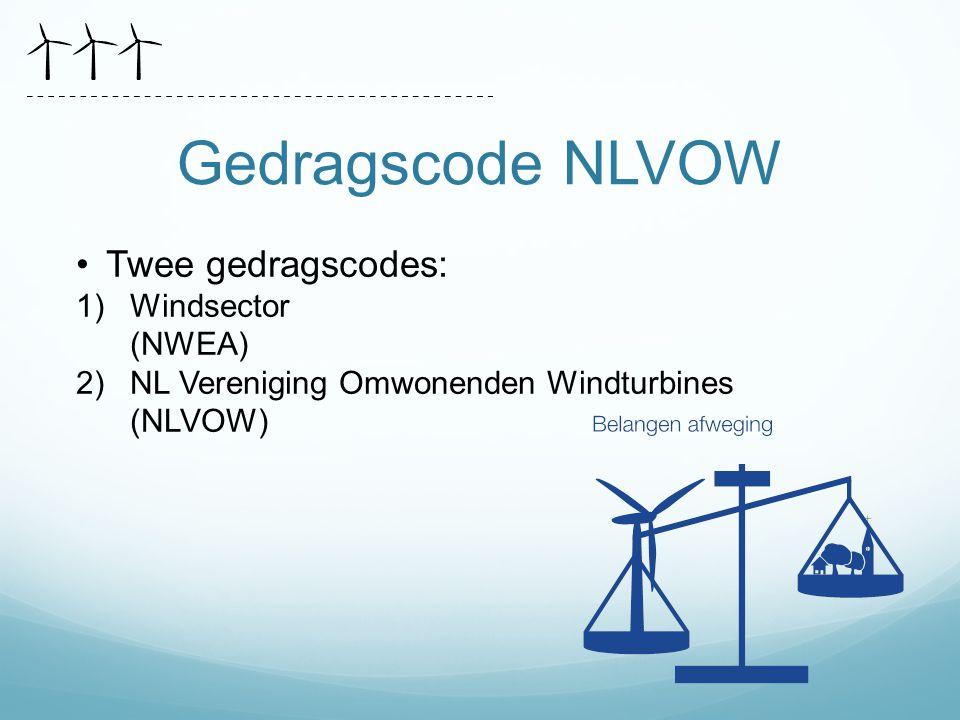Gedragscode NLVOW Twee gedragscodes: 1)Windsector (NWEA) 2)NL Vereniging Omwonenden Windturbines (NLVOW)