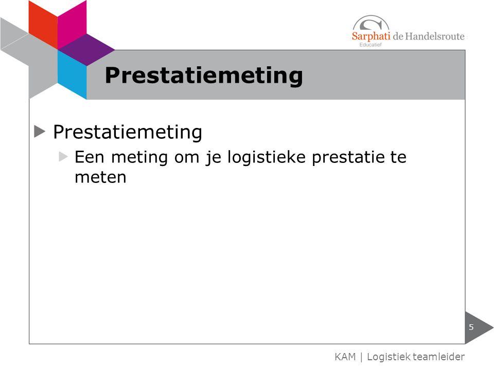 Prestatiemeting Een meting om je logistieke prestatie te meten 5 KAM | Logistiek teamleider Prestatiemeting