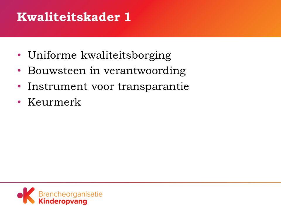 Kwaliteitskader 1 Uniforme kwaliteitsborging Bouwsteen in verantwoording Instrument voor transparantie Keurmerk