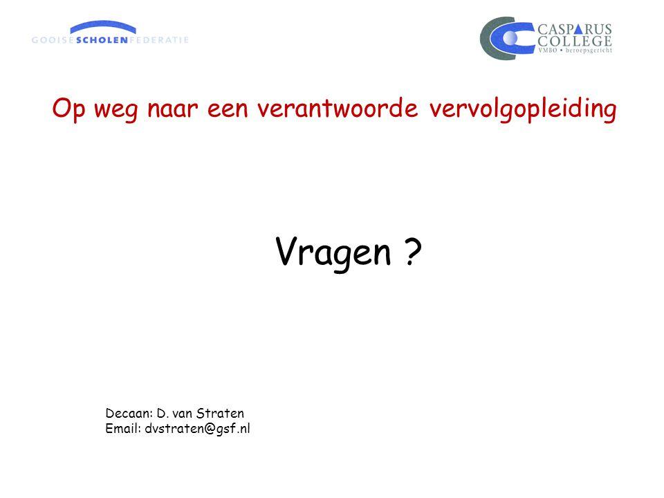 Op weg naar een verantwoorde vervolgopleiding Vragen ? Decaan: D. van Straten Email: dvstraten@gsf.nl