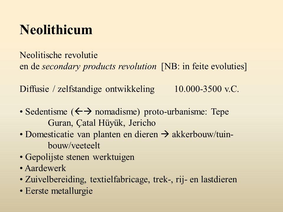 Neolithicum Neolitische revolutie en de secondary products revolution[NB: in feite evoluties] Diffusie / zelfstandige ontwikkeling 10.000-3500 v.C. Se