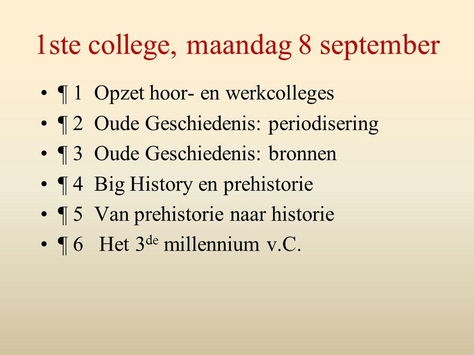 1ste college, maandag 8 september ¶ 1 Opzet hoor- en werkcolleges ¶ 2 Oude Geschiedenis: periodisering ¶ 3 Oude Geschiedenis: bronnen ¶ 4 Big History