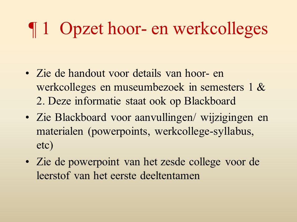 ¶ 1 Opzet hoor- en werkcolleges Zie de handout voor details van hoor- en werkcolleges en museumbezoek in semesters 1 & 2. Deze informatie staat ook op