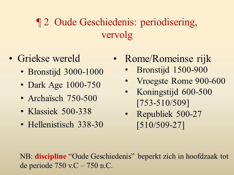 ¶ 2 Oude Geschiedenis: periodisering, vervolg Griekse wereld Bronstijd 3000-1000 Dark Age 1000-750 Archaïsch 750-500 Klassiek 500-338 Hellenistisch 33