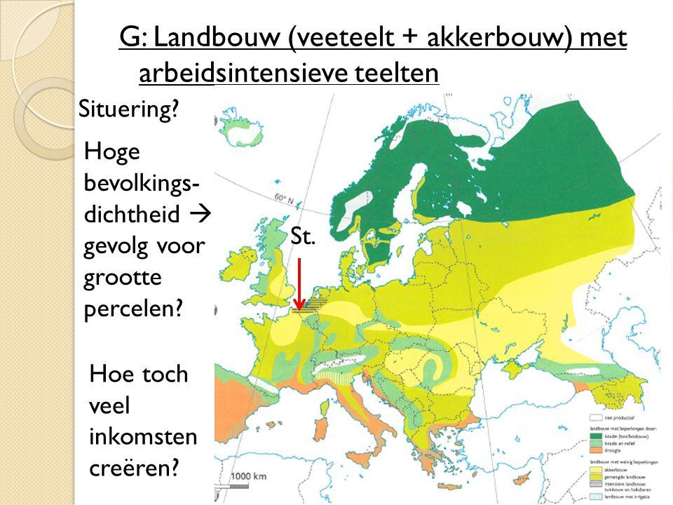 G: Landbouw (veeteelt + akkerbouw) met arbeidsintensieve teelten Situering? Hoge bevolkings- dichtheid  gevolg voor grootte percelen? Hoe toch veel i