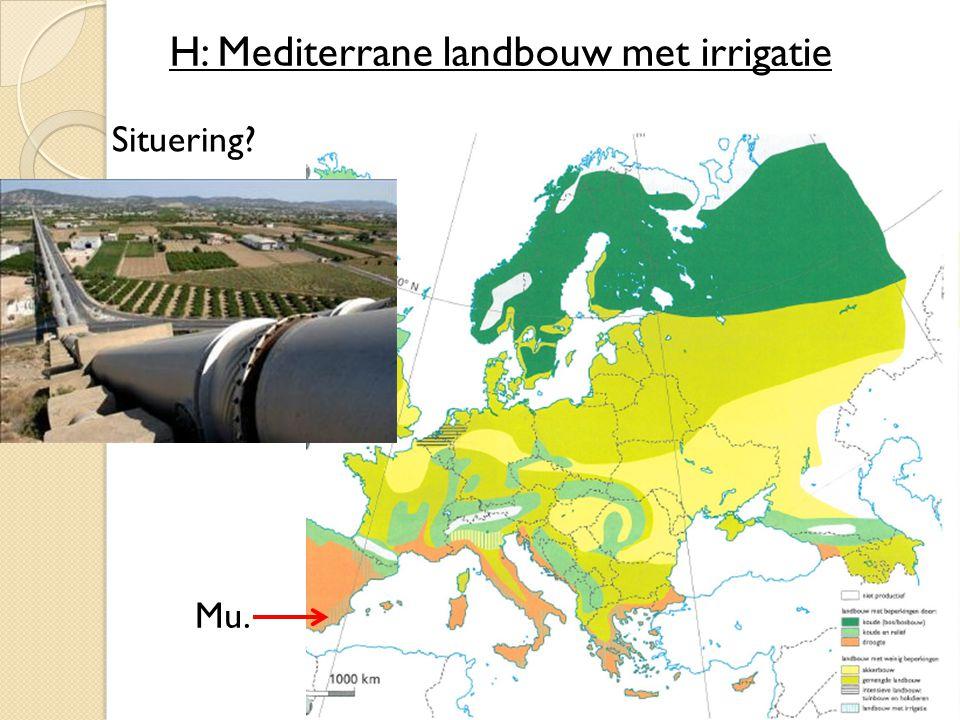 H: Mediterrane landbouw met irrigatie Situering? Mu.