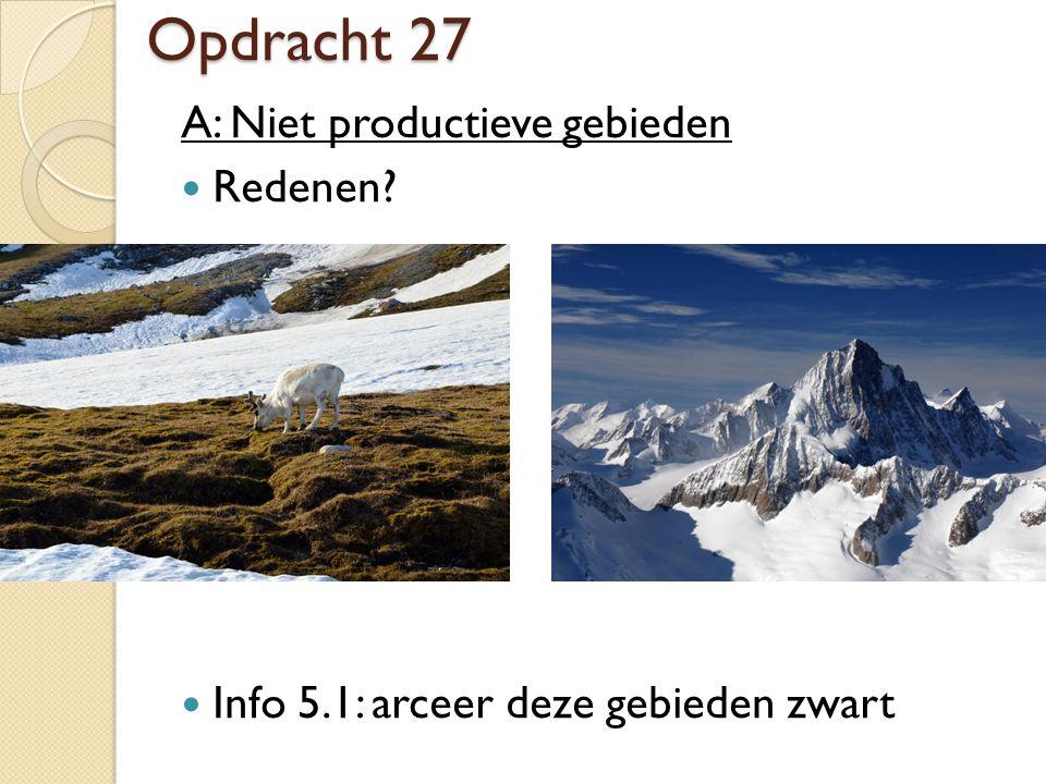 Opdracht 27 A: Niet productieve gebieden Redenen? Info 5.1: arceer deze gebieden zwart